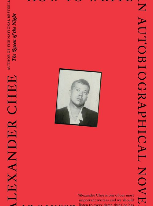 Book review Review: How to Write an Autobiographical Novel by Alexander Chee