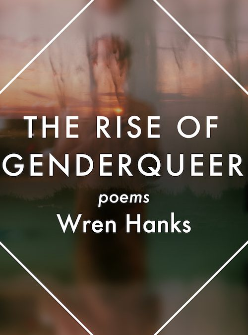 Each Gutsy Redecorated Cell: Wren Hanks's The Rise of Genderqueer